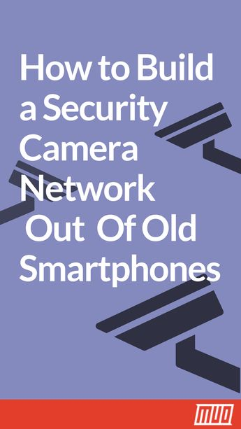 How to Build a Security Camera Network Out Of Old Smartphones #DIY #Smartphone #Security #Reuse #Recycle #HomeSecurity