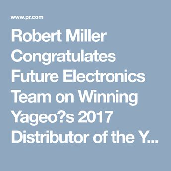 Robert Miller Congratulates Future Electronics Team on Winning Yageo's 2017 Distributor of the Year - PR.com