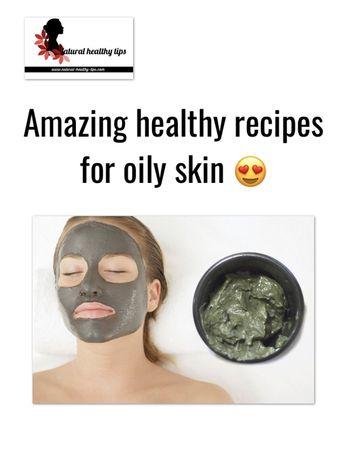 Oily skin: How to make easy homemade masks