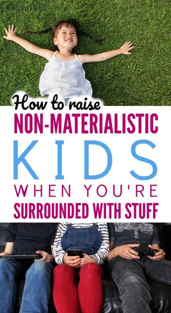 How to raise a non-materialistic child when you're surrounded by stuff