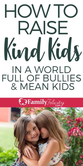 How to Raise Kind Kids in a World of Bullies and Mean Kids