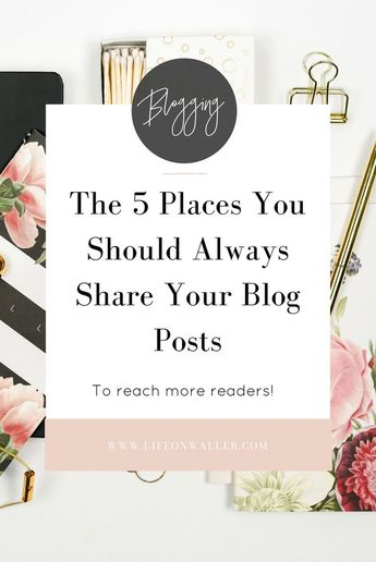 The 5 Places You Should Always Share Your Blog Posts To Reach More Readers. - Cassie Scroggins