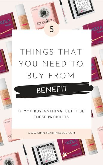 Best Products from Benefit Cosmetics That You Need To Tru