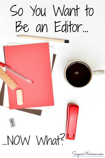 So You Want to Be an Editor: Now What?