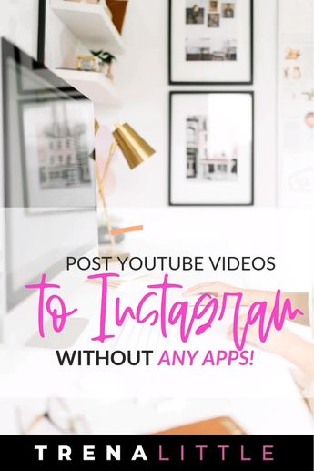 How You Can Post YouTube Videos To Instagram WITHOUT Any Apps! — Trena Little