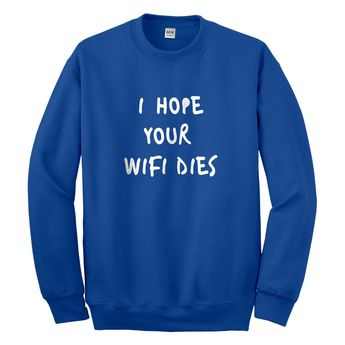8bbc2551a031b2 Crewneck I Hope Your Wifi Dies Unisex Sweatshirt
