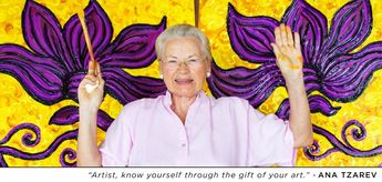 """Artist, know your yourself through the gift of your art."" - Ana Tzarev"