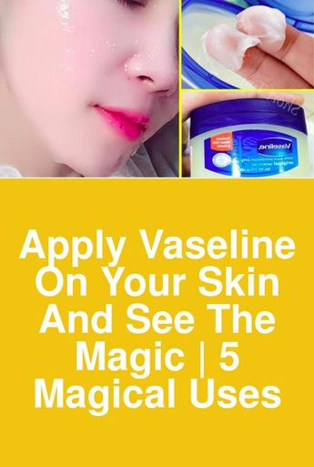 Apply vaseline on your skin and see the magic
