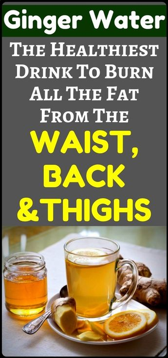 Ginger Water: The Healthiest Drink For Fat Burn From The Waist, Back And Thighs - health and fitness