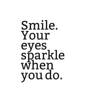 """SMILE. Your eyes sparkle when you do."" ~ Coco J. Ginger"