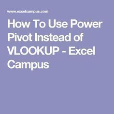 How To Use Power Pivot Instead of VLOOKUP - Excel Campus