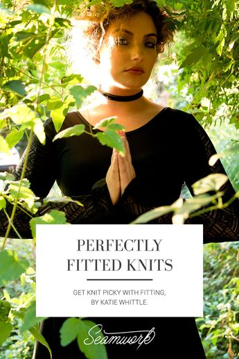 Perfectly Fitted Knits   Seamwork Magazine Bust wrinkles? Gaping neckline? The answers are here!