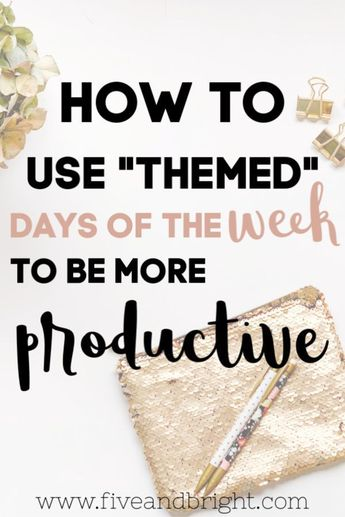 """Use themed """"days of the week"""" to be more productive"""