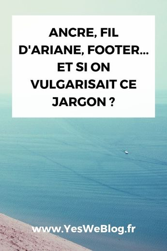 Ancre, Fil d'ariane, Footer... Et si on vulgarisait ce jargon ? - Yes We Blog !