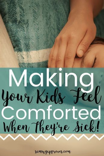 Making Your Kids Feel Comforted When They're Sick •