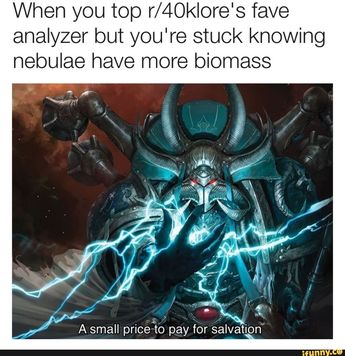 When you top r/40klore's fave analyzer but you're stuck knowing nebulae have more biomass - iFunny :)