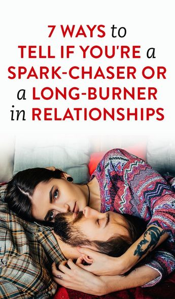 7 Ways To Tell If You're A Spark-Chaser Or A Long-Burner In Relationships