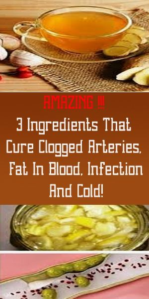 3 Ingredients That Cure Clogged Arteries, Fat In The Blood, Infections And Cold!