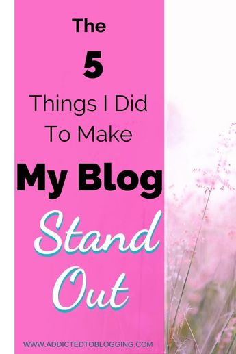 How To Make Your Blog Stand Out - Addicted To Blogging