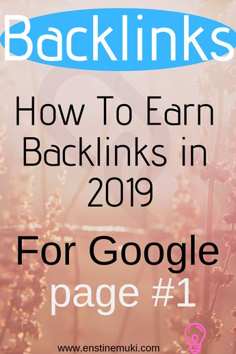 How to earn backlinks in 2019 for your website and be on Google page #1