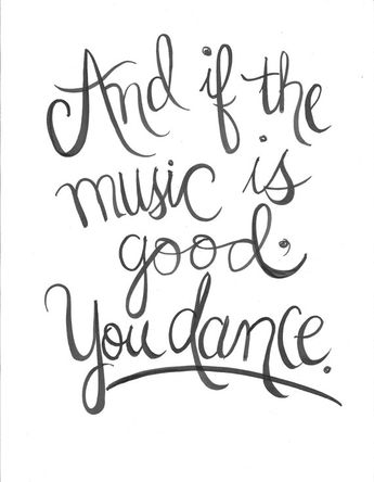 And If the Music is Good, You Dance- Handlettered Quote Prints