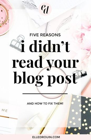 5 Reasons I Didn't Read Your Blog Post (And How To Fix Them Right Now)! - Elle Drouin | wonderfelle MEDIA