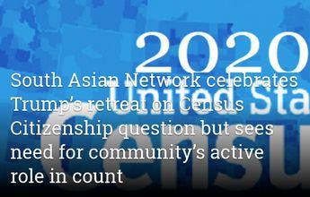 South Asian Network celebrates Trump's retreat on Census Citizenship question.