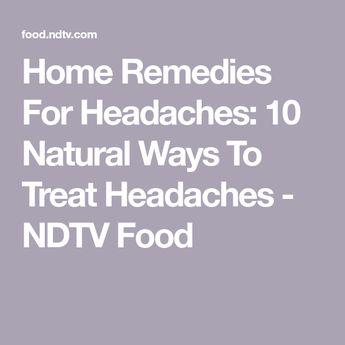 Home Remedies For Headaches: 10 Natural Ways To Treat Headaches
