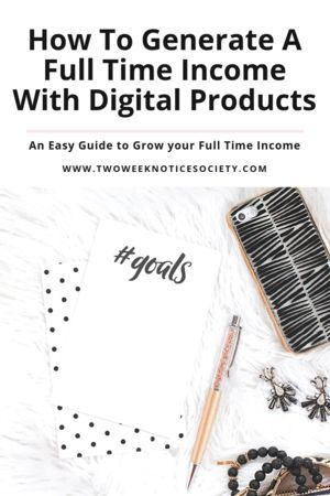 How To Generate A Full Time Income With Digital Products