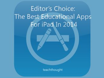 Editor's Choice: The Best Educational #Apps For #iPad In 2014 by TeachThough.com