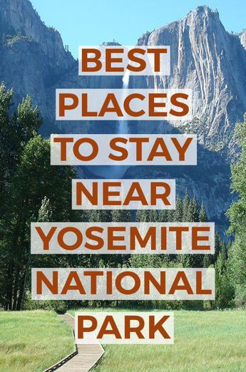 Cool Places to Stay Near Yosemite National Park: cabins, hotels, camping