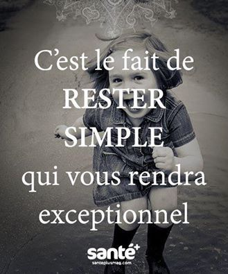 It is the fact of remaining simple that will make you exceptional.