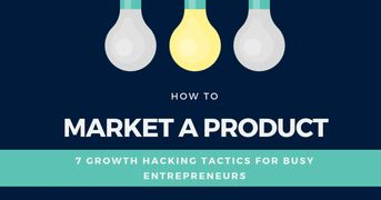 How To Market A Product – 7 Growth Hacking Tactics For Busy Entrepreneurs