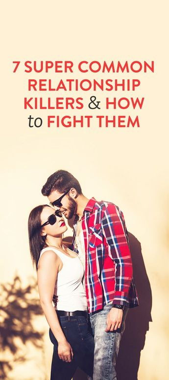 7 super common relationship killers & how to fight them
