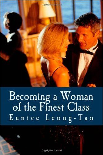 Becoming a Woman of the Finest Class: A Guide to Class and Refinement: Eunice Leong-Tan: 9781461197652: Amazon.com: Books