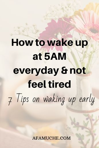 How to wake up at 5am and not feel tired 7 tips on waking up early