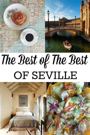 Don't Settle For Less Than The Best! Here's Our Favorites For Food, Sights, Shows And More In Seville