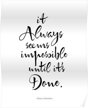 'It Always Seems Impossible Until It's Done. ' Poster by PetekDesign