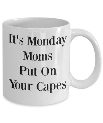 July Sales event Funny coffee mug It's Monday Moms put on your Capes Funny mug Gift for Mothers Moms wife Birthday Mug with sayings