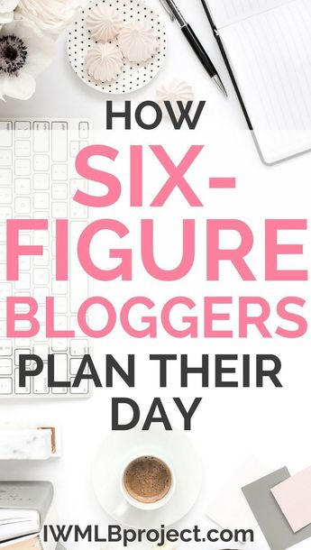 How Six-Figure Bloggers Plan Their Day