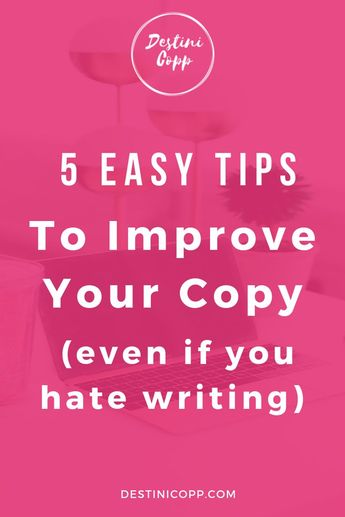 5 Easy Tips to Improve your Copy (even if you hate writing)  — Destini Copp