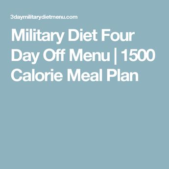 Military Diet Four Day Off Menu | 1500 Calorie Meal Plan