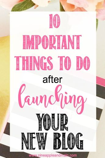 LAUNCHING YOUR NEW BLOG: 10 IMPORTANT THINGS TO DO NEXT
