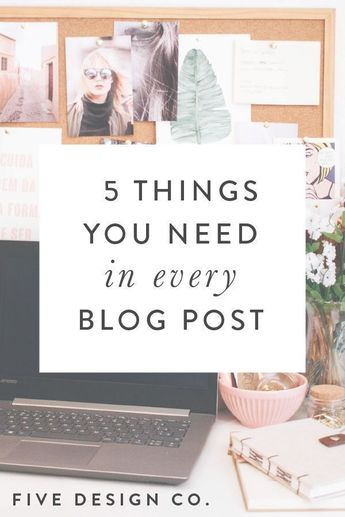 5 things you need in every blog post + how blogging helps small business owners and entrepreneurs engage your audience, establish yourself as an expert in your field, and boost your website's SEO! // More entrepreneurship, blogging & web design tips for busy professionals at fivedesign.co/blog #blogging #entrepreneur #blogger