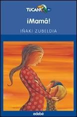 "Zubeldia, I. (2006). ""¡Mamá!"" Edebé. (A partir de 6 años)"