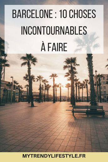 Barcelone : 10 choses incontournables