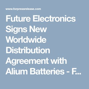 Future Electronics Signs New Worldwide Distribution Agreement with Alium Batteries - For Press Release - Online Press Release Distribution Service