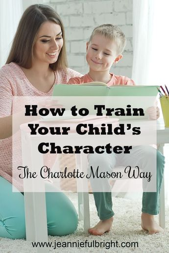 How to Train Your Child's Character - The Charlotte Mason Way