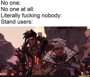 No one: No one at all: Literally fucking nobody: Stand users: - iFunny :)