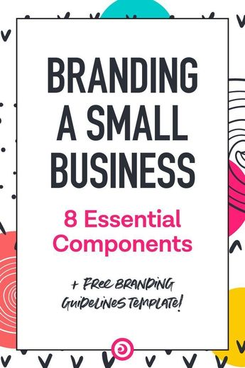 Branding A Small Business: 8 Essential Components | Small business start up, Branding, People dont u